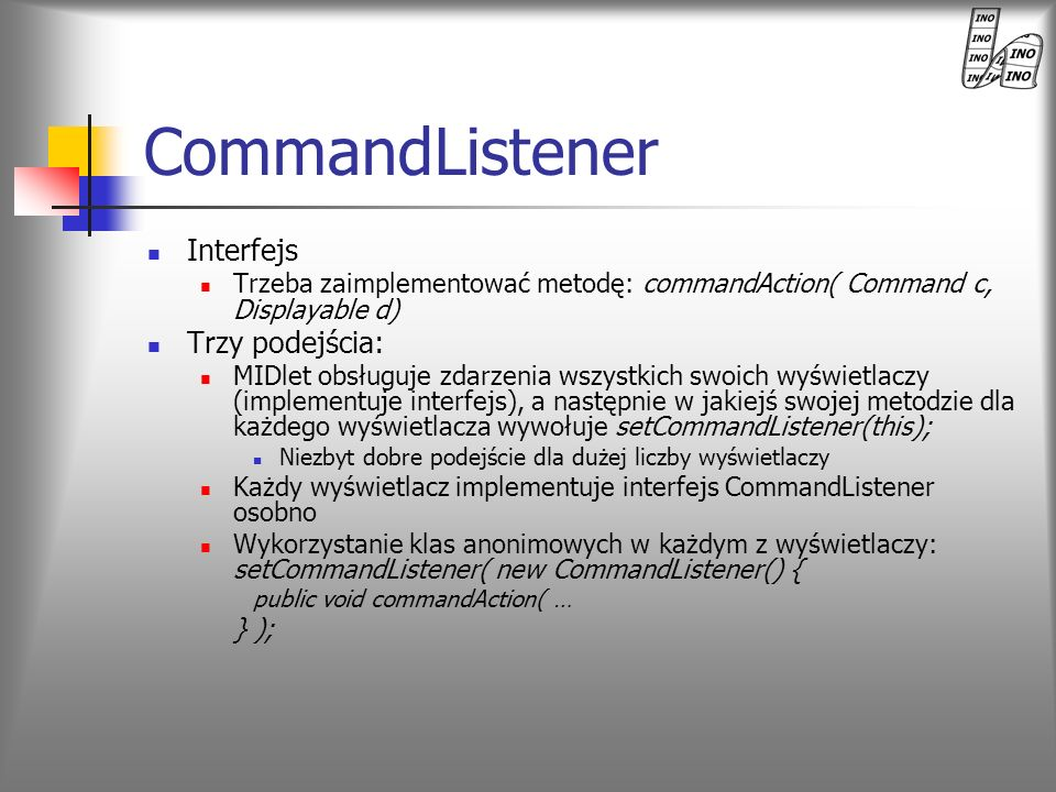 CommandListener Interfejs Trzy podejścia: