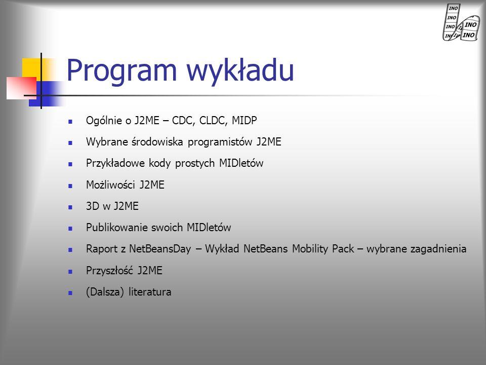 Program wykładu Ogólnie o J2ME – CDC, CLDC, MIDP
