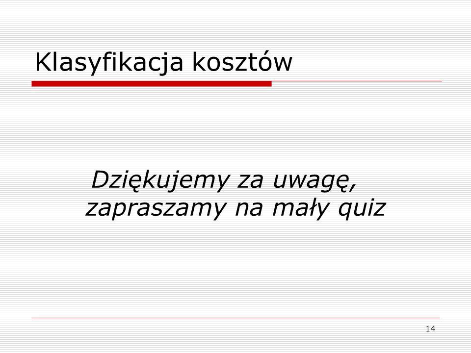 Dziękujemy za uwagę, zapraszamy na mały quiz