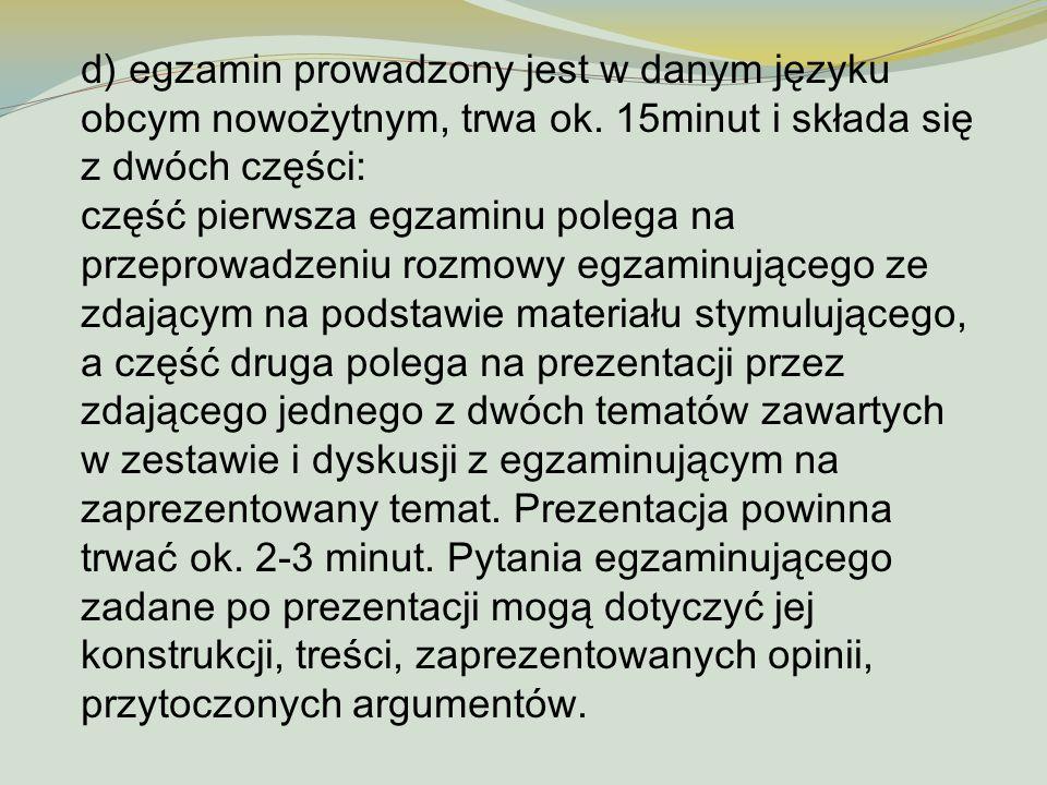 d) egzamin prowadzony jest w danym języku obcym nowożytnym, trwa ok
