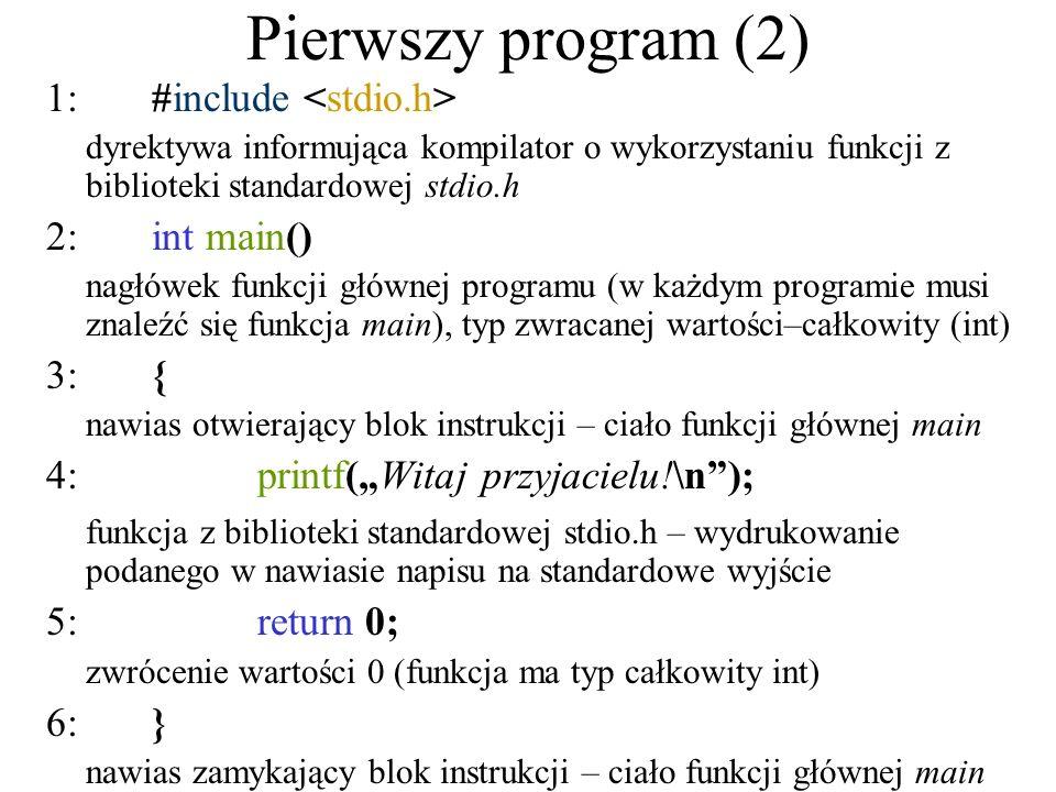 Pierwszy program (2) 1: #include <stdio.h> 2: int main() 3: {