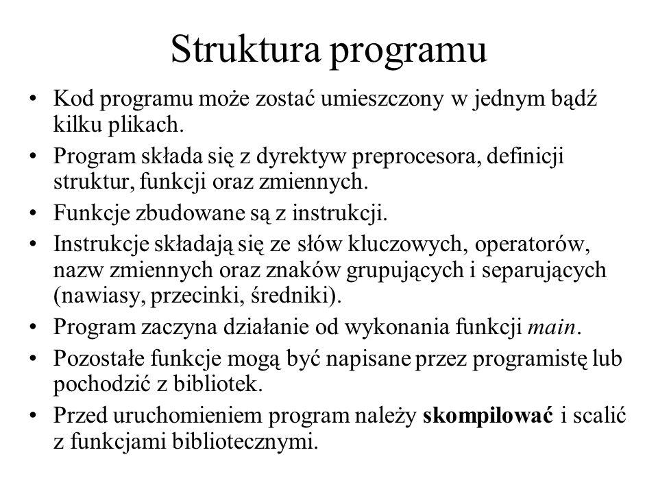 Struktura programu Kod programu może zostać umieszczony w jednym bądź kilku plikach.