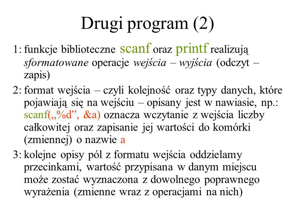 Drugi program (2) 1: funkcje biblioteczne scanf oraz printf realizują sformatowane operacje wejścia – wyjścia (odczyt – zapis)