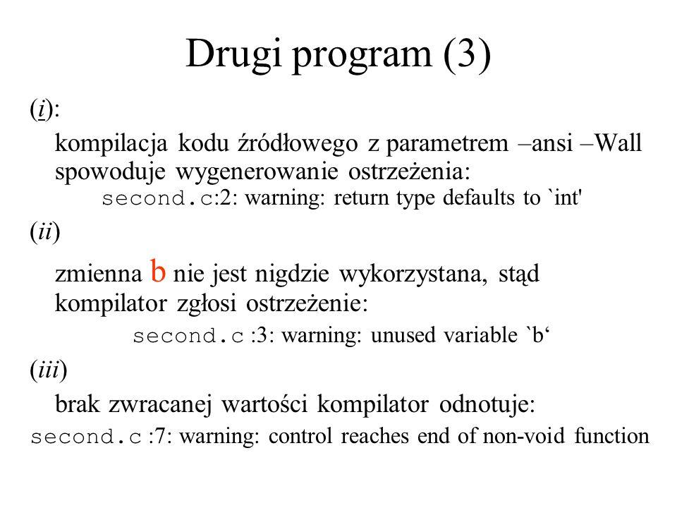 Drugi program (3) (i): kompilacja kodu źródłowego z parametrem –ansi –Wall spowoduje wygenerowanie ostrzeżenia: