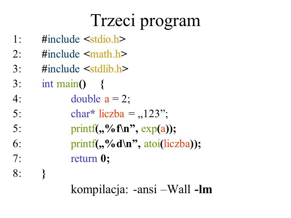 Trzeci program kompilacja: -ansi –Wall -lm 1: #include <stdio.h>
