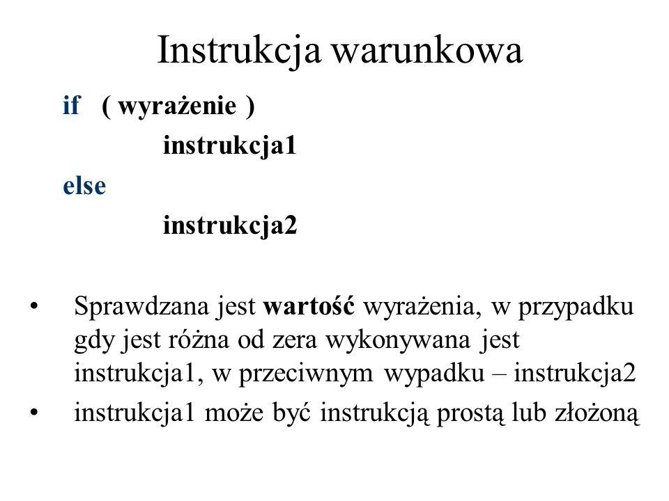 Instrukcja warunkowa if ( wyrażenie ) instrukcja1 else instrukcja2