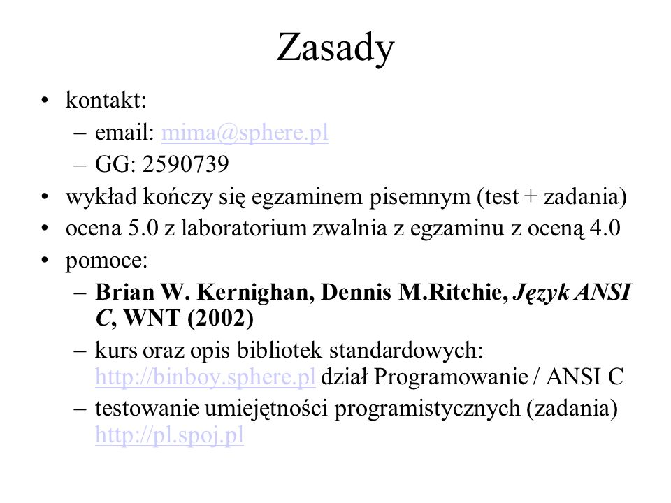Zasadykontakt: email: mima@sphere.pl. GG: 2590739. wykład kończy się egzaminem pisemnym (test + zadania)
