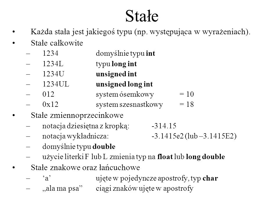 Stałe Każda stała jest jakiegoś typu (np. występująca w wyrażeniach).