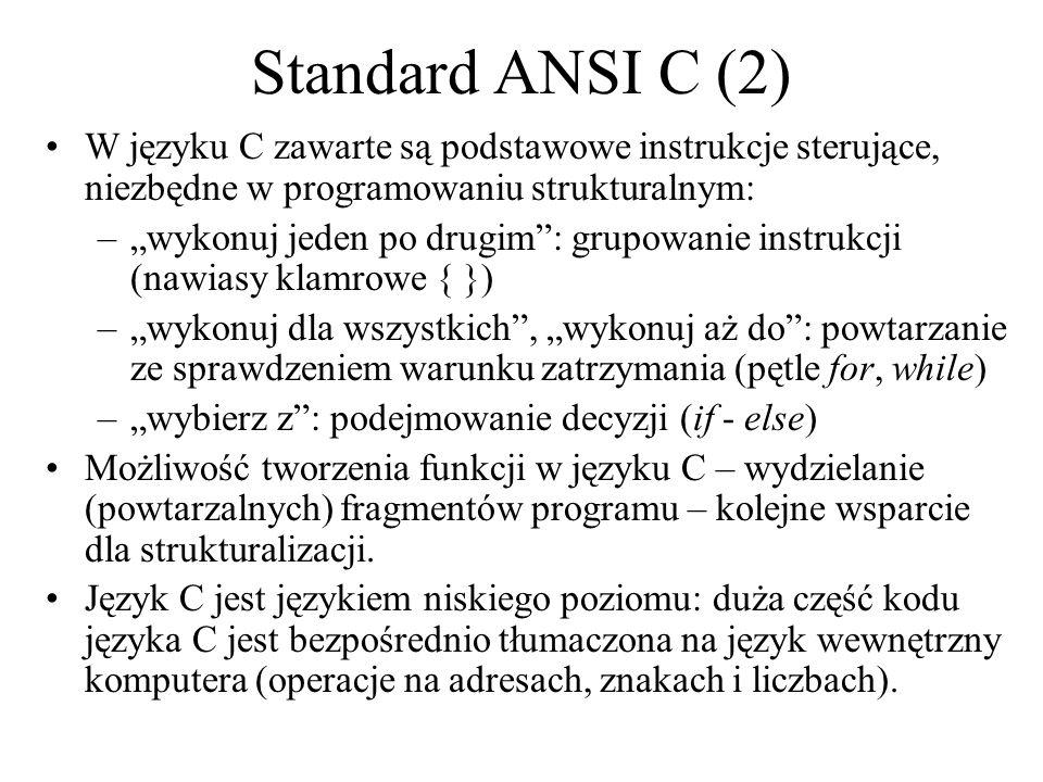 Standard ANSI C (2) W języku C zawarte są podstawowe instrukcje sterujące, niezbędne w programowaniu strukturalnym: