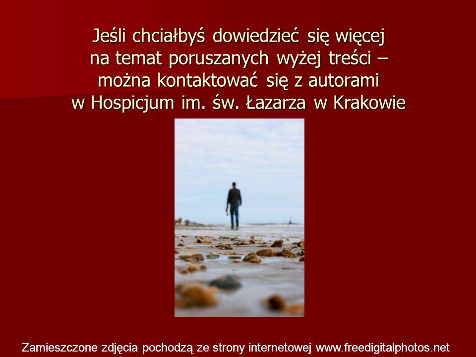Jeśli chciałbyś dowiedzieć się więcej na temat poruszanych wyżej treści – można kontaktować się z autorami w Hospicjum im. św. Łazarza w Krakowie