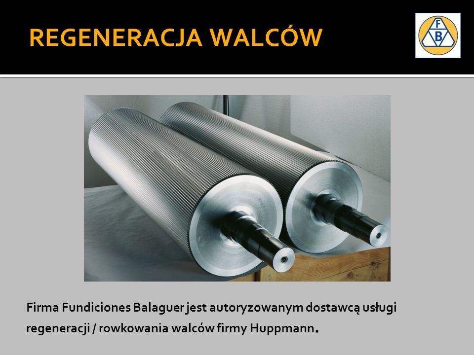 REGENERACJA WALCÓW Firma Fundiciones Balaguer jest autoryzowanym dostawcą usługi regeneracji / rowkowania walców firmy Huppmann.