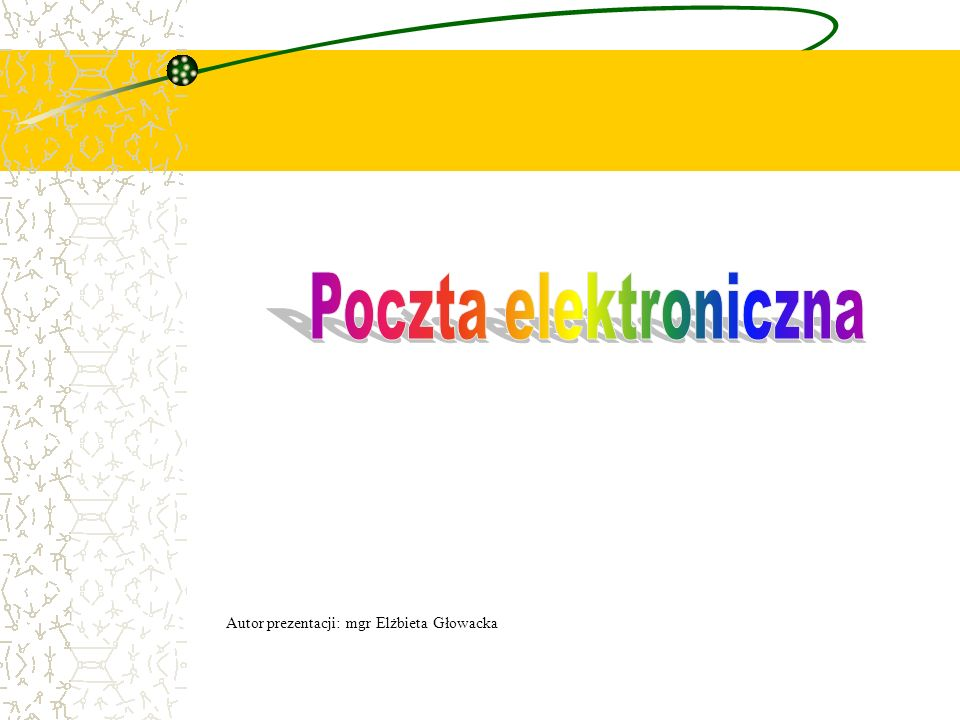 Poczta elektroniczna Autor prezentacji: mgr Elżbieta Głowacka