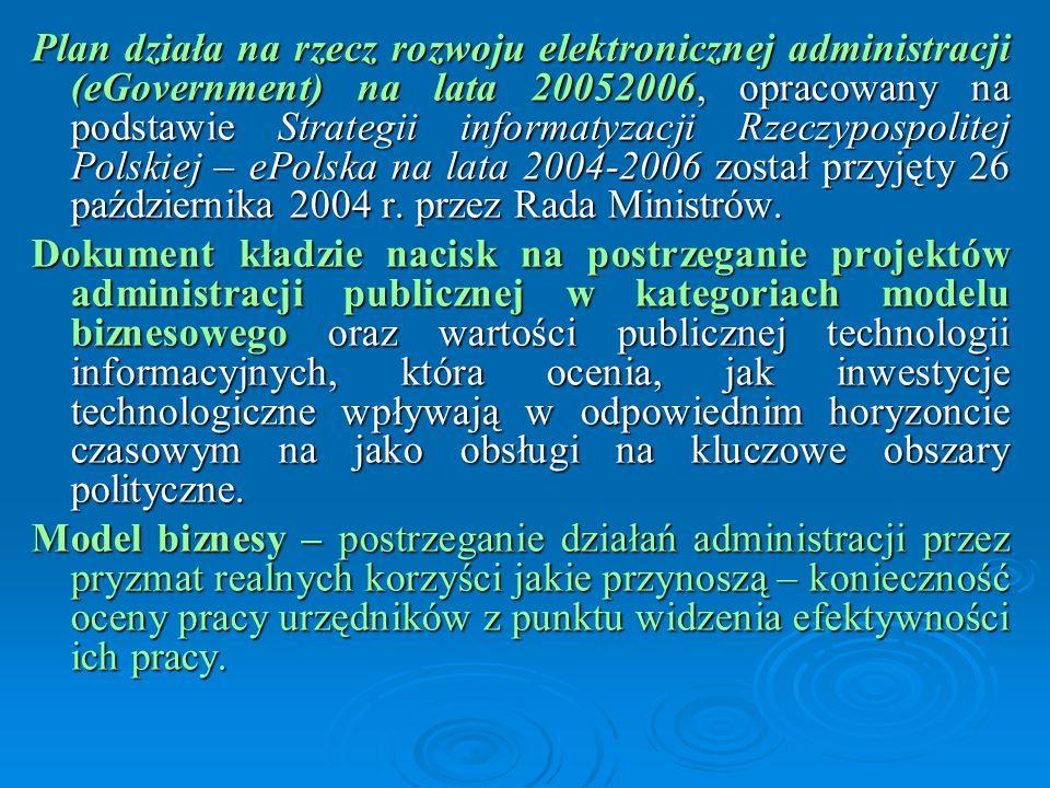 Plan działa na rzecz rozwoju elektronicznej administracji (eGovernment) na lata 20052006, opracowany na podstawie Strategii informatyzacji Rzeczypospolitej Polskiej – ePolska na lata 2004-2006 został przyjęty 26 października 2004 r. przez Rada Ministrów.