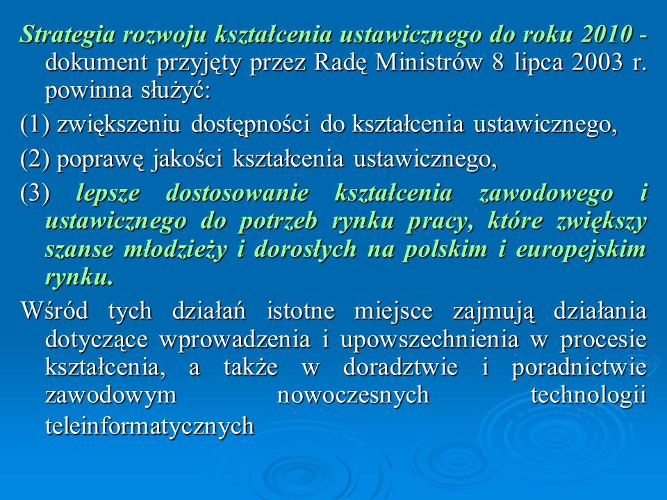 Strategia rozwoju kształcenia ustawicznego do roku 2010 - dokument przyjęty przez Radę Ministrów 8 lipca 2003 r. powinna służyć: