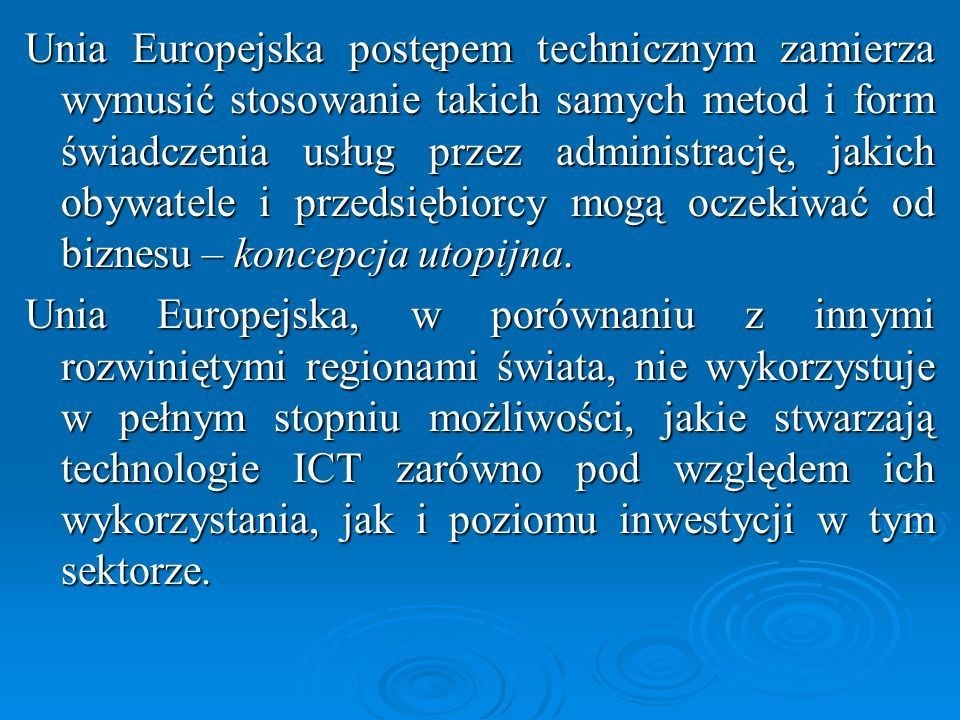 Unia Europejska postępem technicznym zamierza wymusić stosowanie takich samych metod i form świadczenia usług przez administrację, jakich obywatele i przedsiębiorcy mogą oczekiwać od biznesu – koncepcja utopijna.
