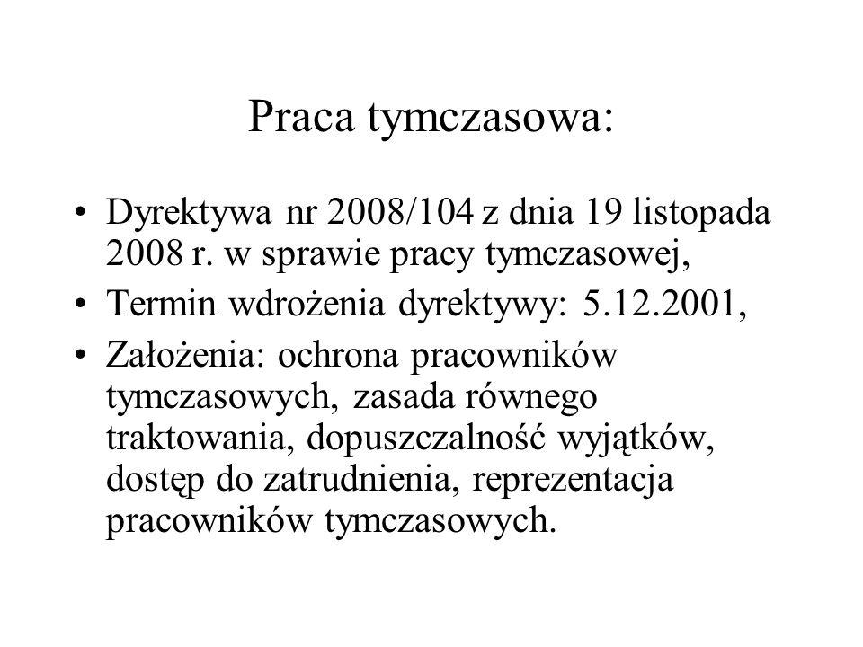 Praca tymczasowa:Dyrektywa nr 2008/104 z dnia 19 listopada 2008 r. w sprawie pracy tymczasowej, Termin wdrożenia dyrektywy: 5.12.2001,
