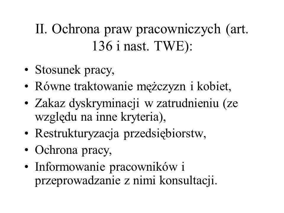 II. Ochrona praw pracowniczych (art. 136 i nast. TWE):