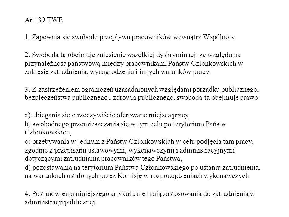 Art.39 TWE 1. Zapewnia się swobodę przepływu pracowników wewnątrz Wspólnoty.