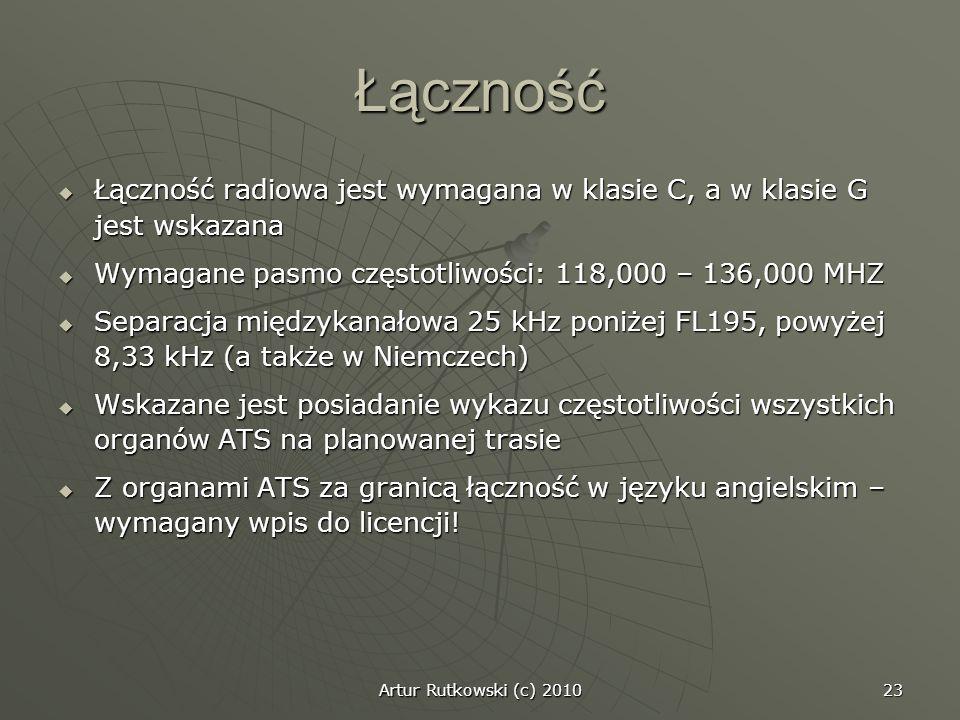 Łączność Łączność radiowa jest wymagana w klasie C, a w klasie G jest wskazana. Wymagane pasmo częstotliwości: 118,000 – 136,000 MHZ.