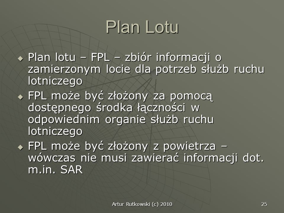 Plan Lotu Plan lotu – FPL – zbiór informacji o zamierzonym locie dla potrzeb służb ruchu lotniczego.