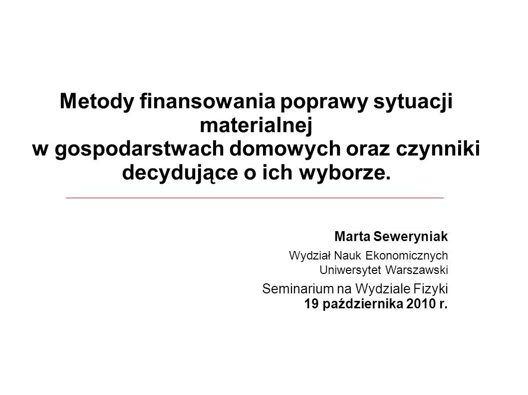Metody finansowania poprawy sytuacji materialnej w gospodarstwach domowych oraz czynniki decydujące o ich wyborze.