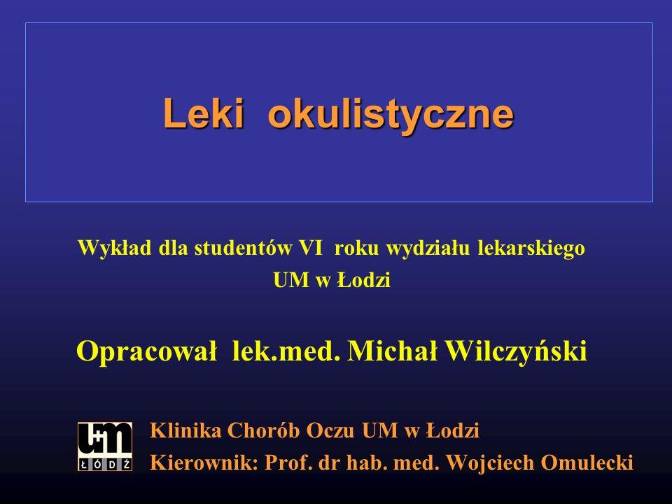Leki okulistyczne Opracował lek.med. Michał Wilczyński