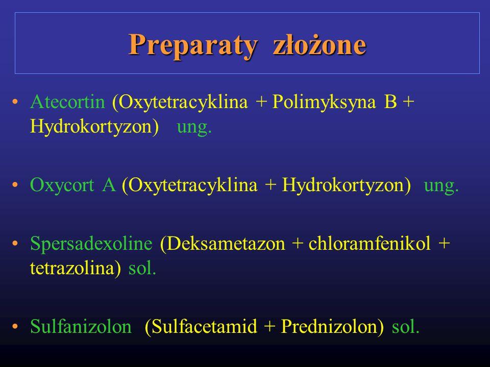 Preparaty złożoneAtecortin (Oxytetracyklina + Polimyksyna B + Hydrokortyzon) ung. Oxycort A (Oxytetracyklina + Hydrokortyzon) ung.