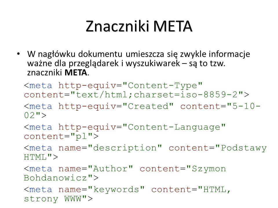 Znaczniki META W nagłówku dokumentu umieszcza się zwykle informacje ważne dla przeglądarek i wyszukiwarek – są to tzw. znaczniki META.