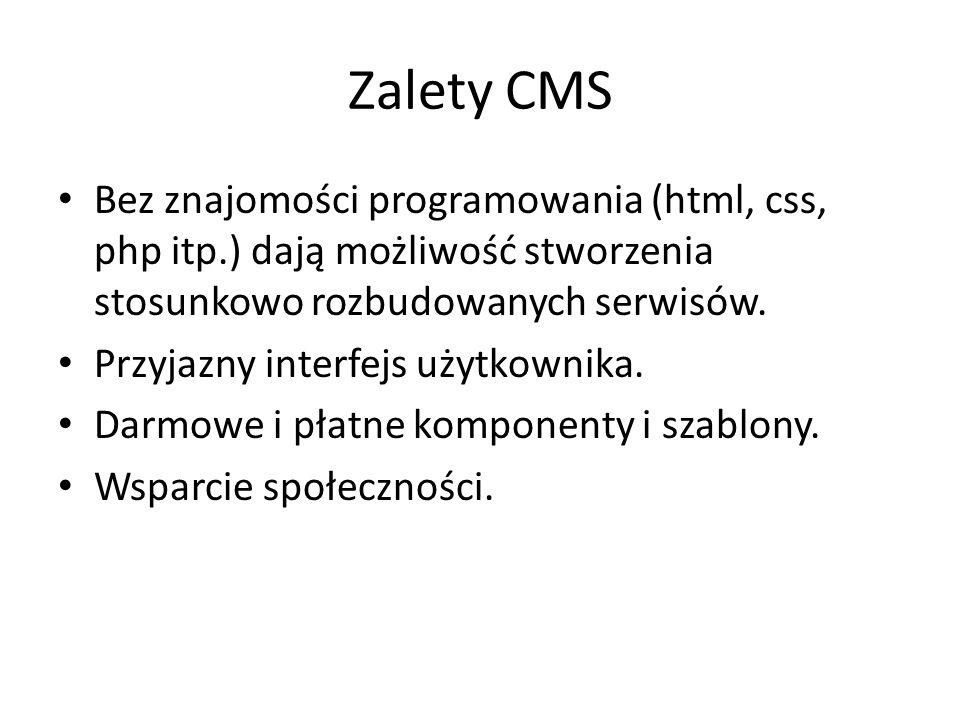 Zalety CMS Bez znajomości programowania (html, css, php itp.) dają możliwość stworzenia stosunkowo rozbudowanych serwisów.