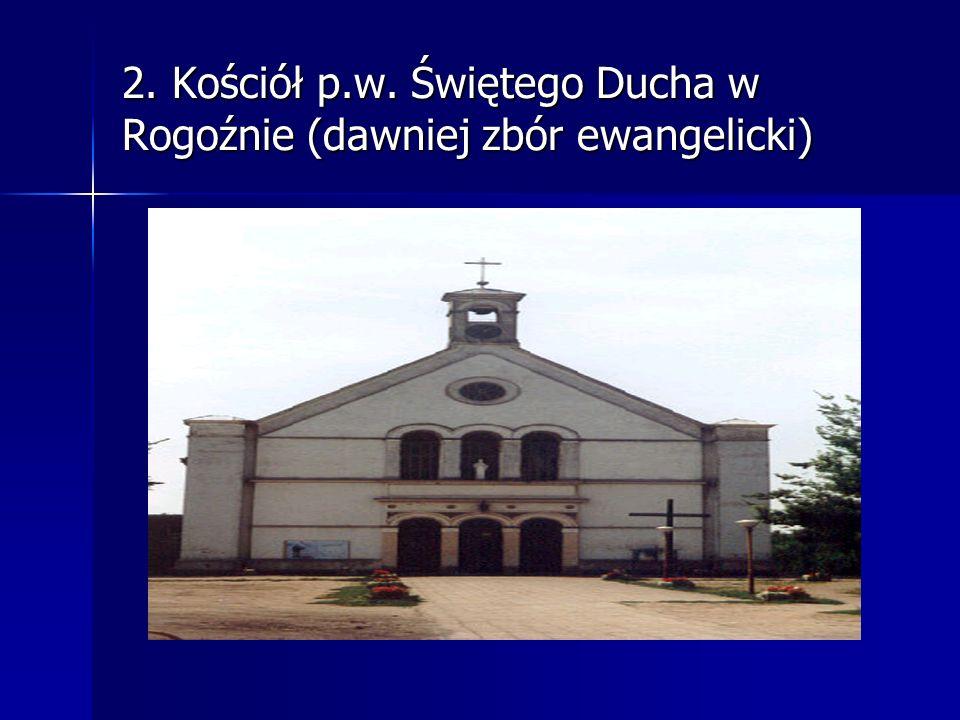 2. Kościół p.w. Świętego Ducha w Rogoźnie (dawniej zbór ewangelicki)