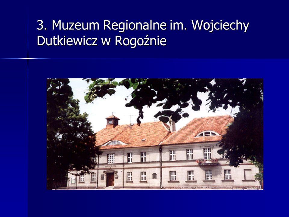 3. Muzeum Regionalne im. Wojciechy Dutkiewicz w Rogoźnie