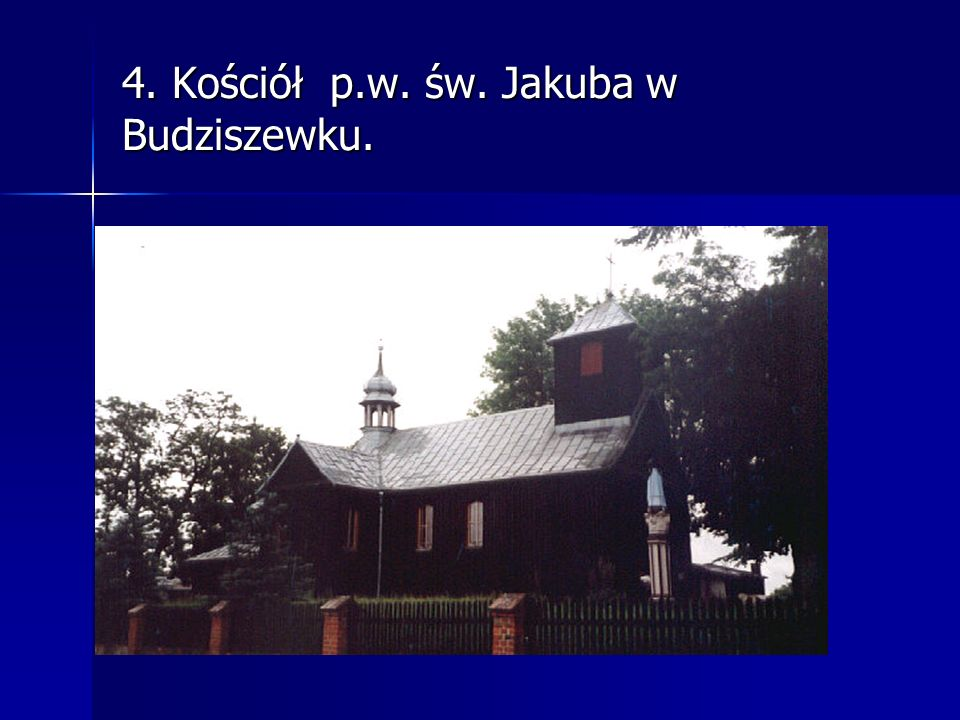 4. Kościół p.w. św. Jakuba w Budziszewku.