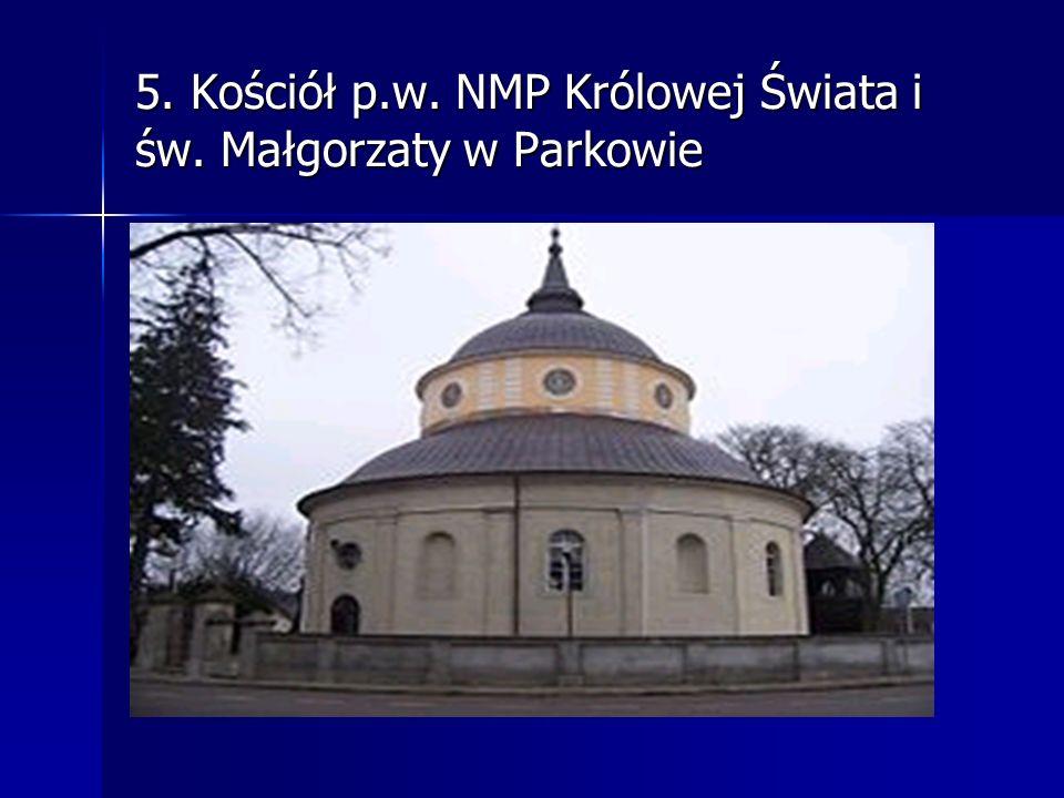 5. Kościół p.w. NMP Królowej Świata i św. Małgorzaty w Parkowie