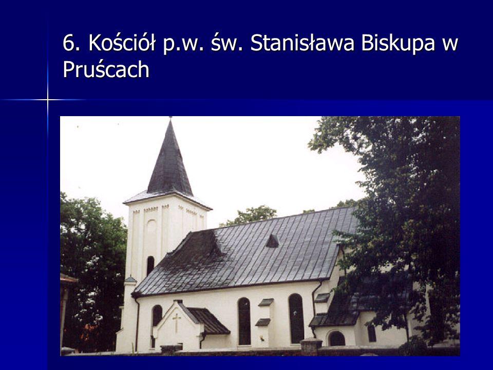6. Kościół p.w. św. Stanisława Biskupa w Pruścach