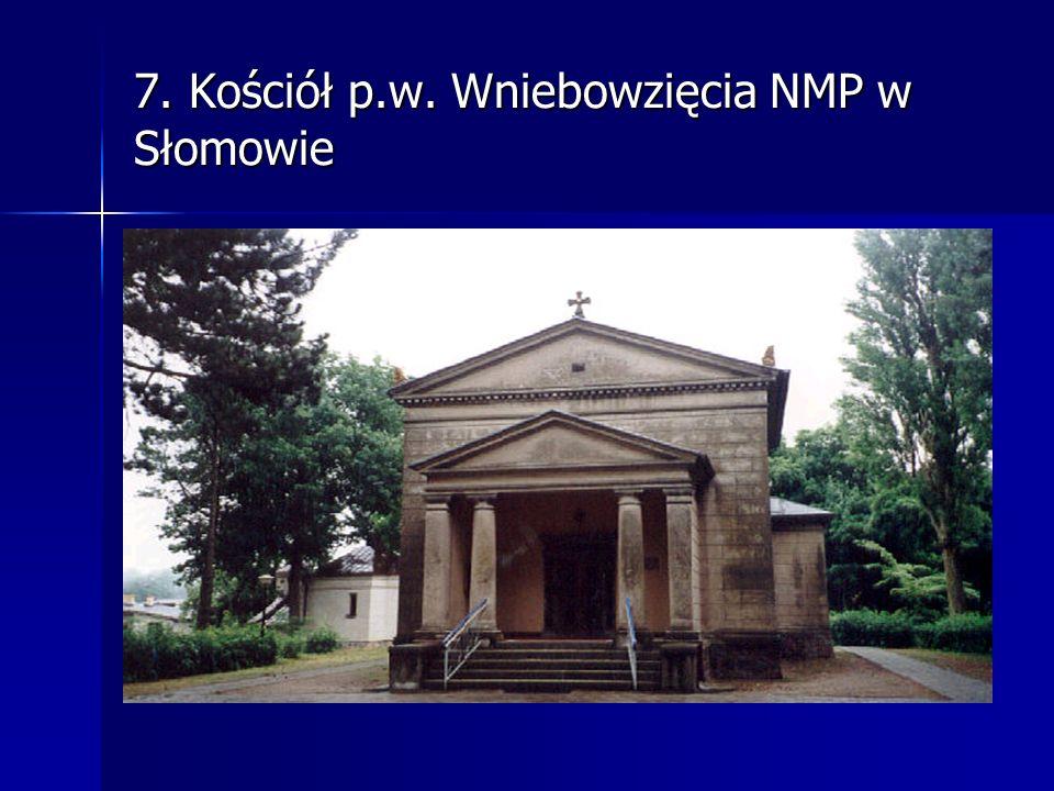 7. Kościół p.w. Wniebowzięcia NMP w Słomowie