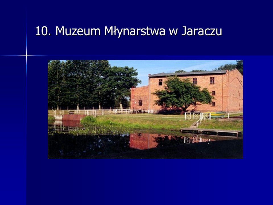 10. Muzeum Młynarstwa w Jaraczu