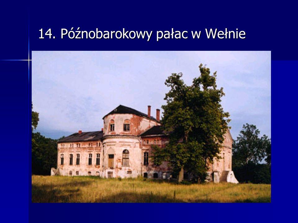 14. Późnobarokowy pałac w Wełnie