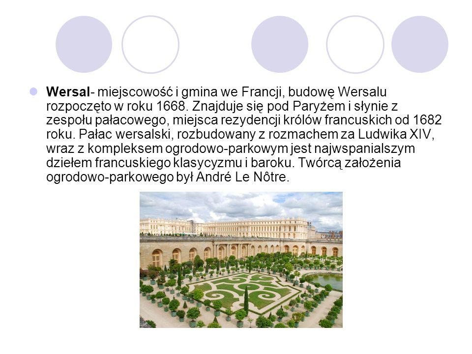 Wersal- miejscowość i gmina we Francji, budowę Wersalu rozpoczęto w roku 1668.