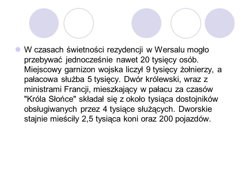 W czasach świetności rezydencji w Wersalu mogło przebywać jednocześnie nawet 20 tysięcy osób.