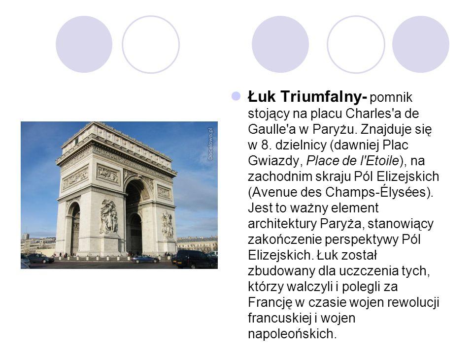 Łuk Triumfalny- pomnik stojący na placu Charles a de Gaulle a w Paryżu