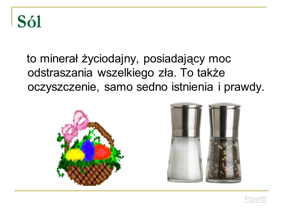 Sól to minerał życiodajny, posiadający moc odstraszania wszelkiego zła. To także oczyszczenie, samo sedno istnienia i prawdy.
