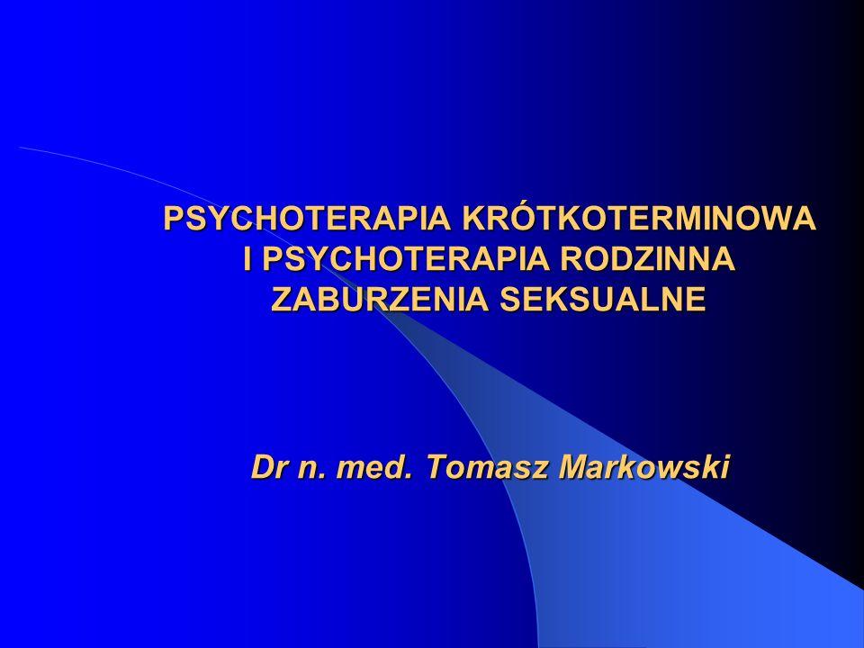 PSYCHOTERAPIA KRÓTKOTERMINOWA I PSYCHOTERAPIA RODZINNA ZABURZENIA SEKSUALNE Dr n.