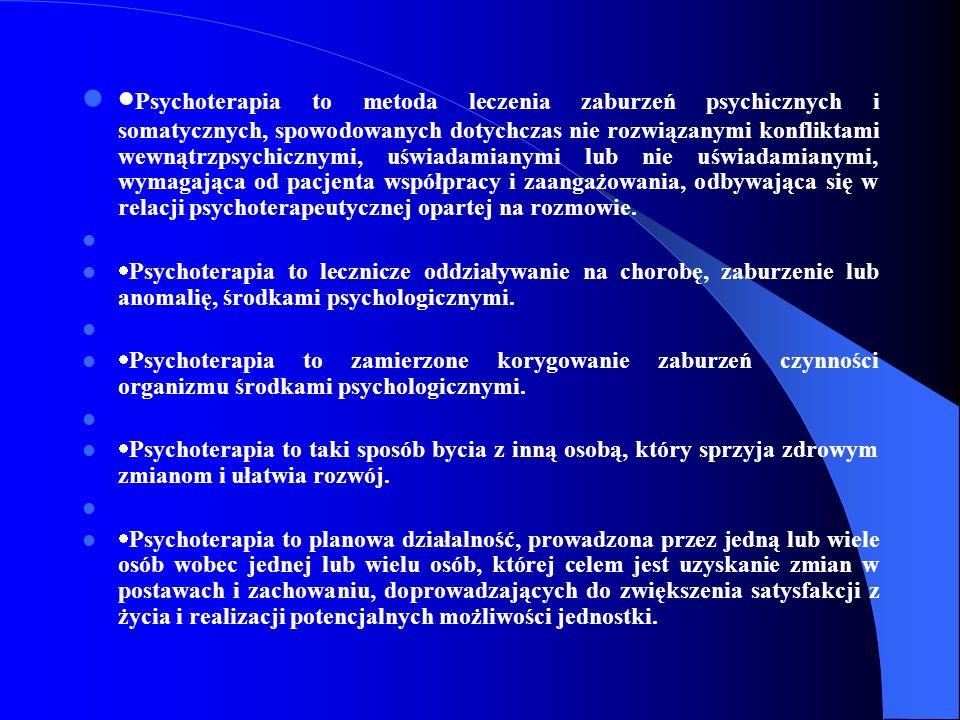 ·Psychoterapia to metoda leczenia zaburzeń psychicznych i somatycznych, spowodowanych dotychczas nie rozwiązanymi konfliktami wewnątrzpsychicznymi, uświadamianymi lub nie uświadamianymi, wymagająca od pacjenta współpracy i zaangażowania, odbywająca się w relacji psychoterapeutycznej opartej na rozmowie.