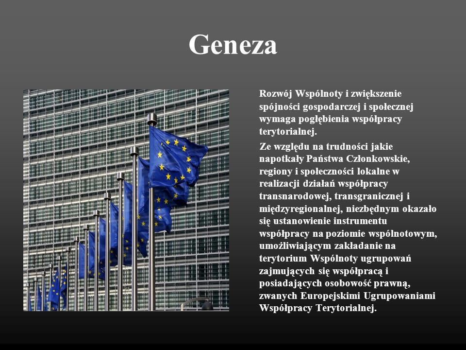 Geneza Rozwój Wspólnoty i zwiększenie spójności gospodarczej i społecznej wymaga pogłębienia współpracy terytorialnej.