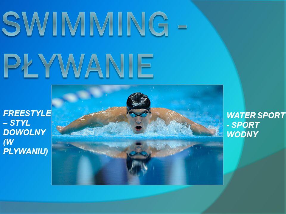 Swimming - pływanie FREESTYLE – STYL DOWOLNY (W PLYWANIU)
