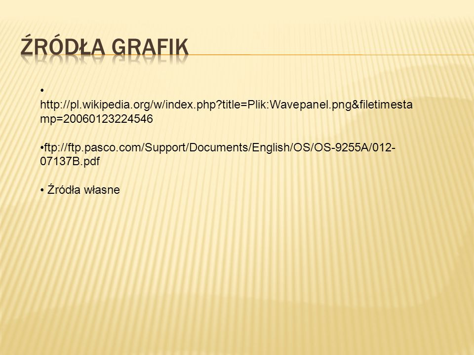 Źródła grafik http://pl.wikipedia.org/w/index.php title=Plik:Wavepanel.png&filetimestamp=20060123224546.