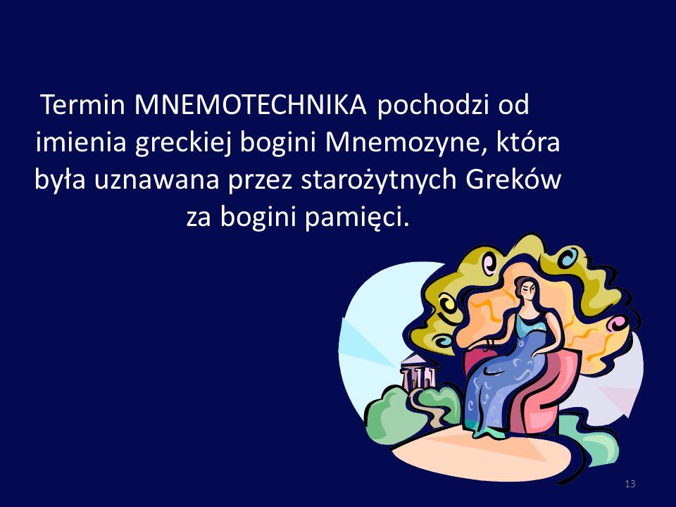 Termin MNEMOTECHNIKA pochodzi od imienia greckiej bogini Mnemozyne, która była uznawana przez starożytnych Greków za bogini pamięci.
