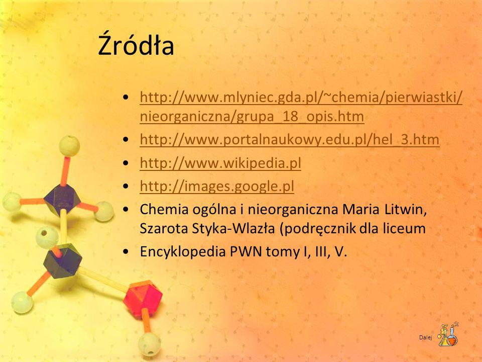 Źródła http://www.mlyniec.gda.pl/~chemia/pierwiastki/nieorganiczna/grupa_18_opis.htm. http://www.portalnaukowy.edu.pl/hel_3.htm.