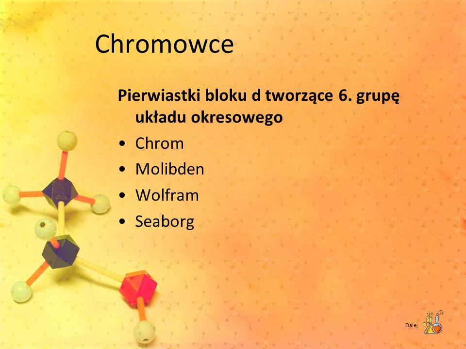 Chromowce Pierwiastki bloku d tworzące 6. grupę układu okresowego