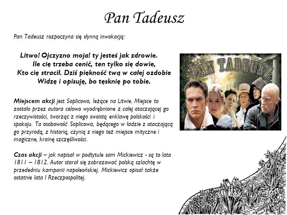 Pan Tadeusz Pan Tadeusz rozpoczyna się słynną inwokacją: